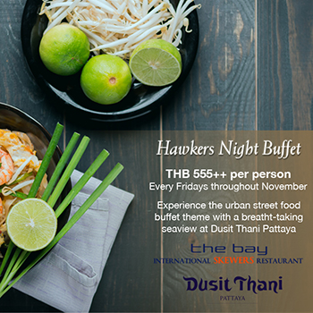 Hawkers Night Buffet at Dusit Thani Pattaya – Fridays November 2018