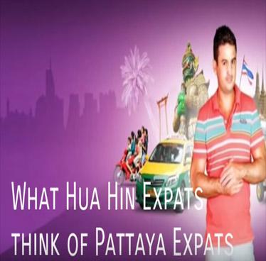 Wow! What Hua Hin Expats think of Pattaya Expats